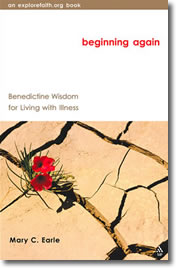 Beginning Again: Benedictine Wisdom for Living with Illness by Mary C. Earle